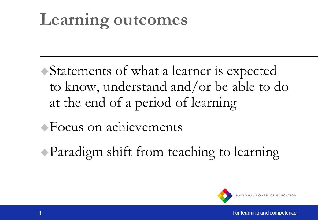 19 For learning and competence Learning outcomes Knowledge - breadth and depth Skills - language and communication skills Competences - cognitive, professional and ethical