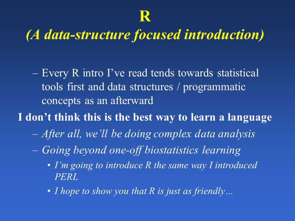 R (A data-structure focused introduction) –Every R intro Ive read tends towards statistical tools first and data structures / programmatic concepts as