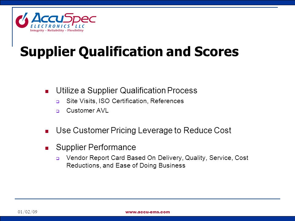 01/02/09 www.accu-ems.com Utilize a Supplier Qualification Process Site Visits, ISO Certification, References Customer AVL Use Customer Pricing Levera