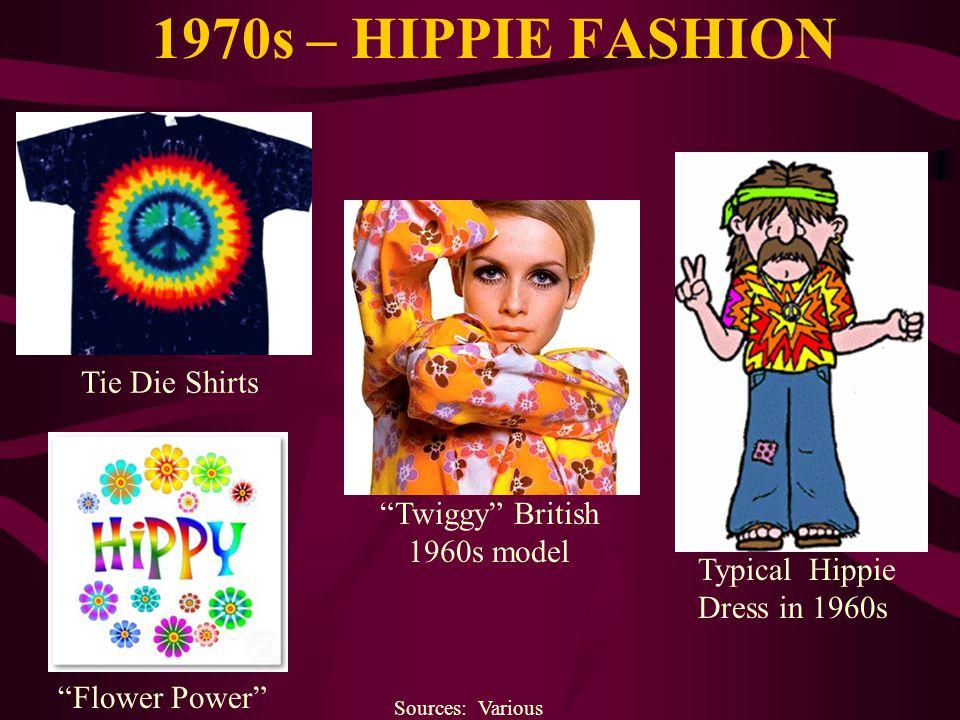 1970s – HIPPIE FASHION Sources: Various Tie Die Shirts Flower Power Typical Hippie Dress in 1960s Twiggy British 1960s model
