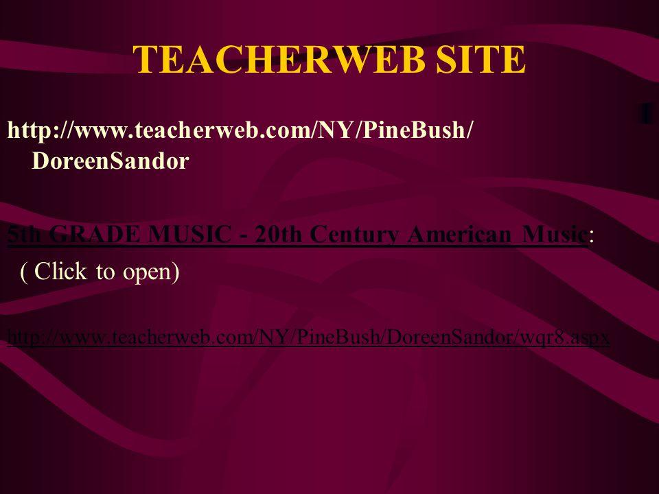 TEACHERWEB SITE http://www.teacherweb.com/NY/PineBush/ DoreenSandor 5th GRADE MUSIC - 20th Century American Music5th GRADE MUSIC - 20th Century Americ