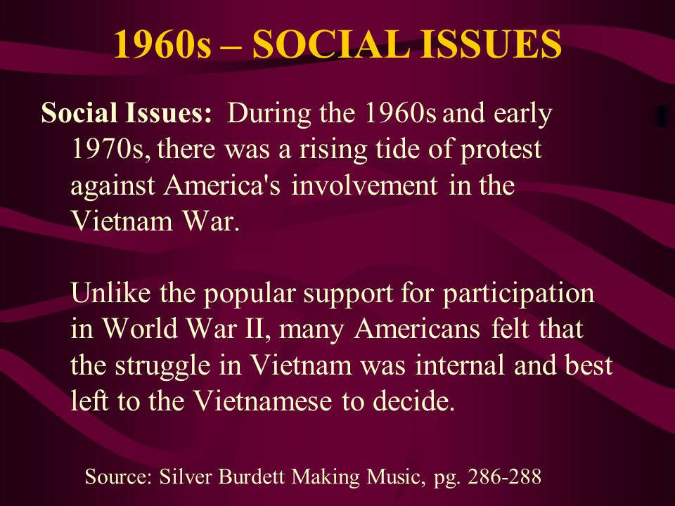1960s – SOCIAL ISSUES Social Issues: During the 1960s and early 1970s, there was a rising tide of protest against America's involvement in the Vietnam