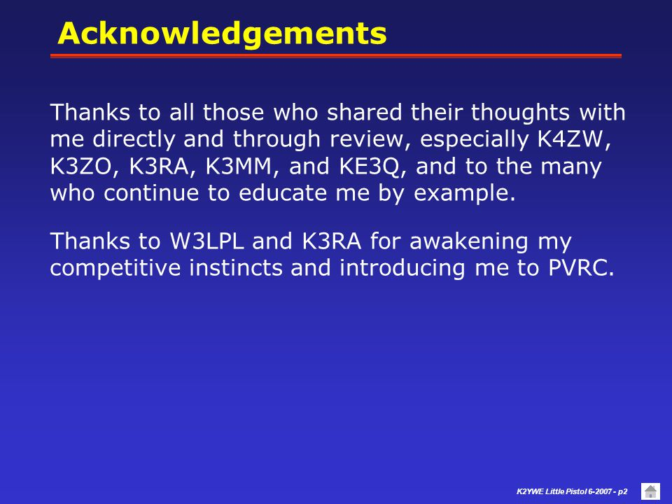K2YWE Little Pistol 6-2007 - p2 Acknowledgements Thanks to all those who shared their thoughts with me directly and through review, especially K4ZW, K3ZO, K3RA, K3MM, and KE3Q, and to the many who continue to educate me by example.