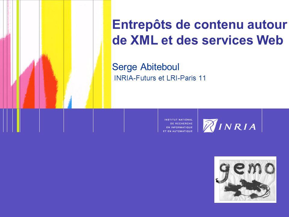 1 EDA06 - Entrepôts de contenu1 Entrepôts de contenu autour de XML et des services Web Serge Abiteboul INRIA-Futurs et LRI-Paris 11