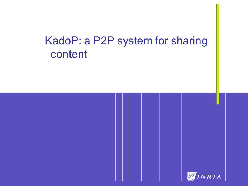 42 KadoP: a P2P system for sharing content