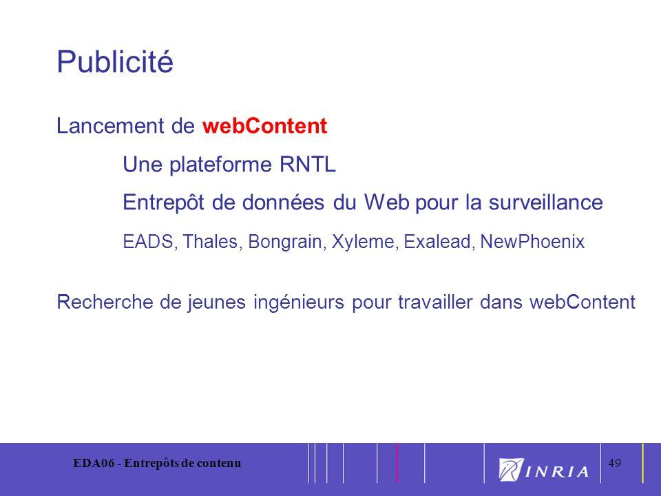 49 EDA06 - Entrepôts de contenu49 Publicité Lancement de webContent Une plateforme RNTL Entrepôt de données du Web pour la surveillance EADS, Thales,