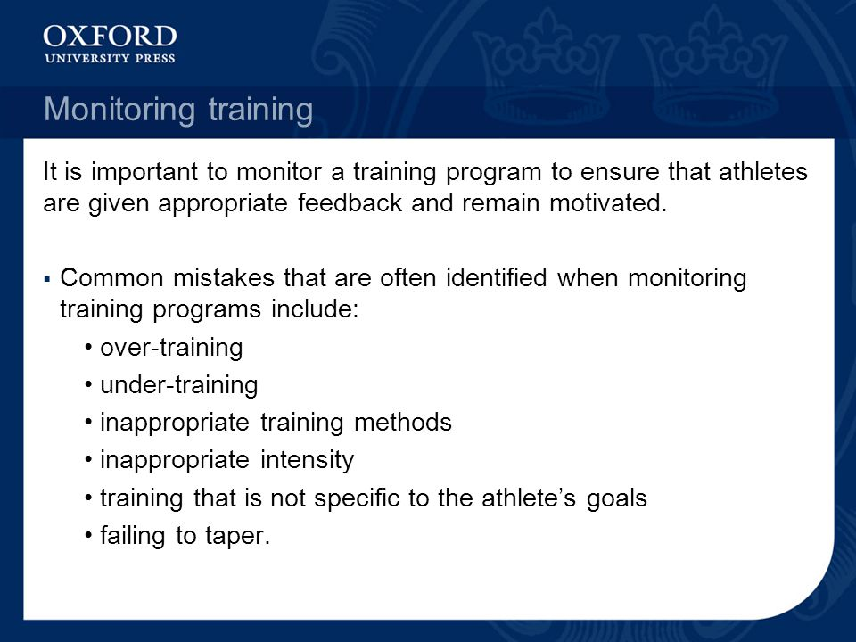 Monitoring training It is important to monitor a training program to ensure that athletes are given appropriate feedback and remain motivated. Common