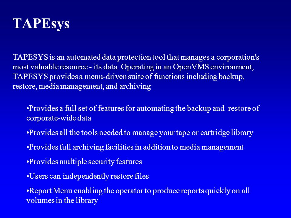 TAPESYS is an automated data protection tool that manages a corporation s most valuable resource - its data.