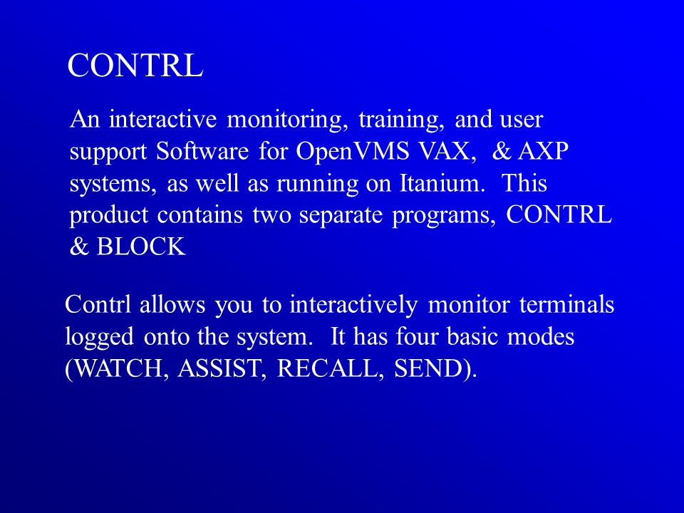 CONTRL An interactive monitoring, training, and user support Software for OpenVMS VAX, & AXP systems, as well as running on Itanium.