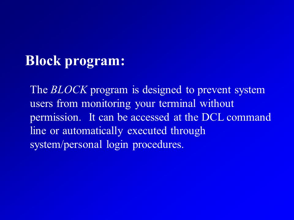 Block program: The BLOCK program is designed to prevent system users from monitoring your terminal without permission.