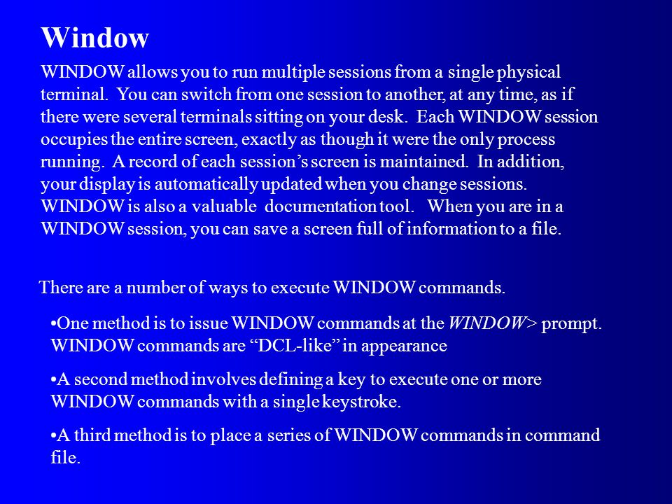 Window WINDOW allows you to run multiple sessions from a single physical terminal.