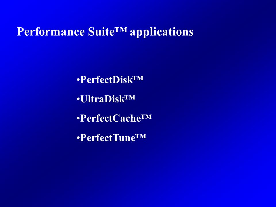 Performance Suite applications PerfectDisk UltraDisk PerfectCache PerfectTune