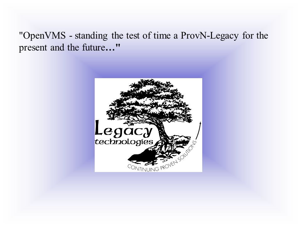 OpenVMS - standing the test of time a ProvN-Legacy for the present and the future…