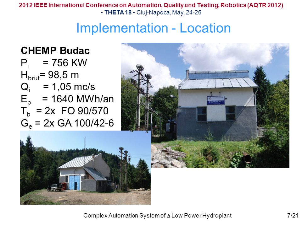 2012 IEEE International Conference on Automation, Quality and Testing, Robotics (AQTR 2012) - THETA 18 - Cluj-Napoca, May, 24-26 Complex Automation System of a Low Power Hydroplant Implementation – Initial State 8/21