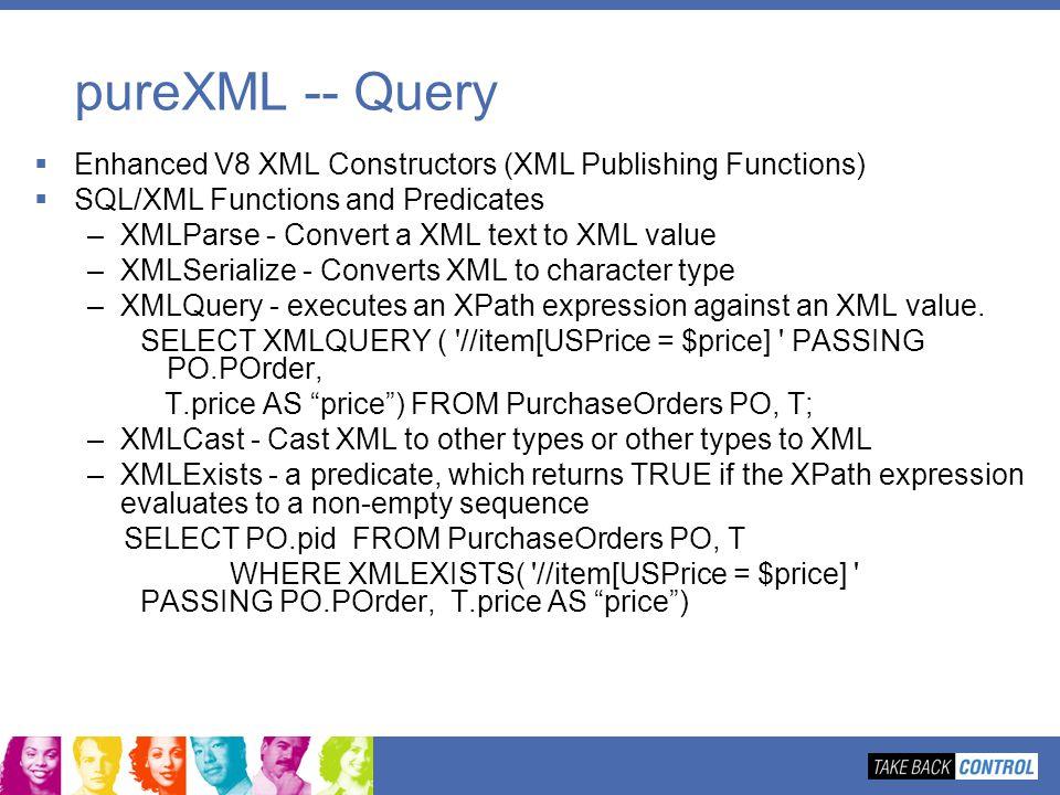 pureXML -- Query Enhanced V8 XML Constructors (XML Publishing Functions) SQL/XML Functions and Predicates –XMLParse - Convert a XML text to XML value