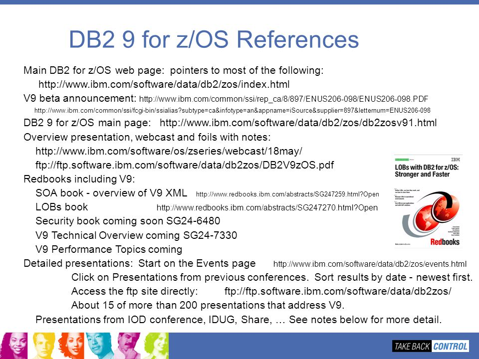 DB2 9 for z/OS References Main DB2 for z/OS web page: pointers to most of the following: http://www.ibm.com/software/data/db2/zos/index.html V9 beta a