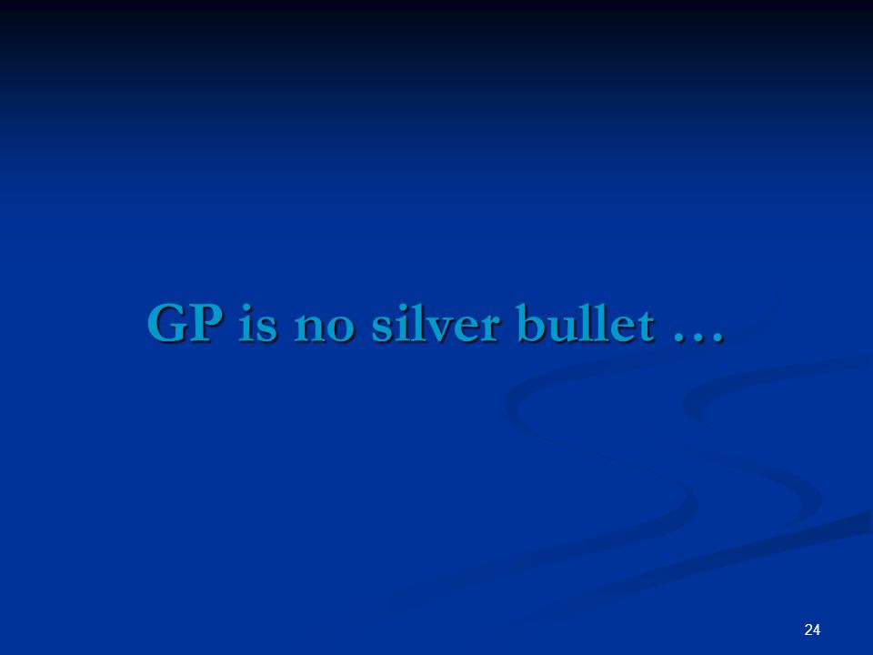 24 GP is no silver bullet …