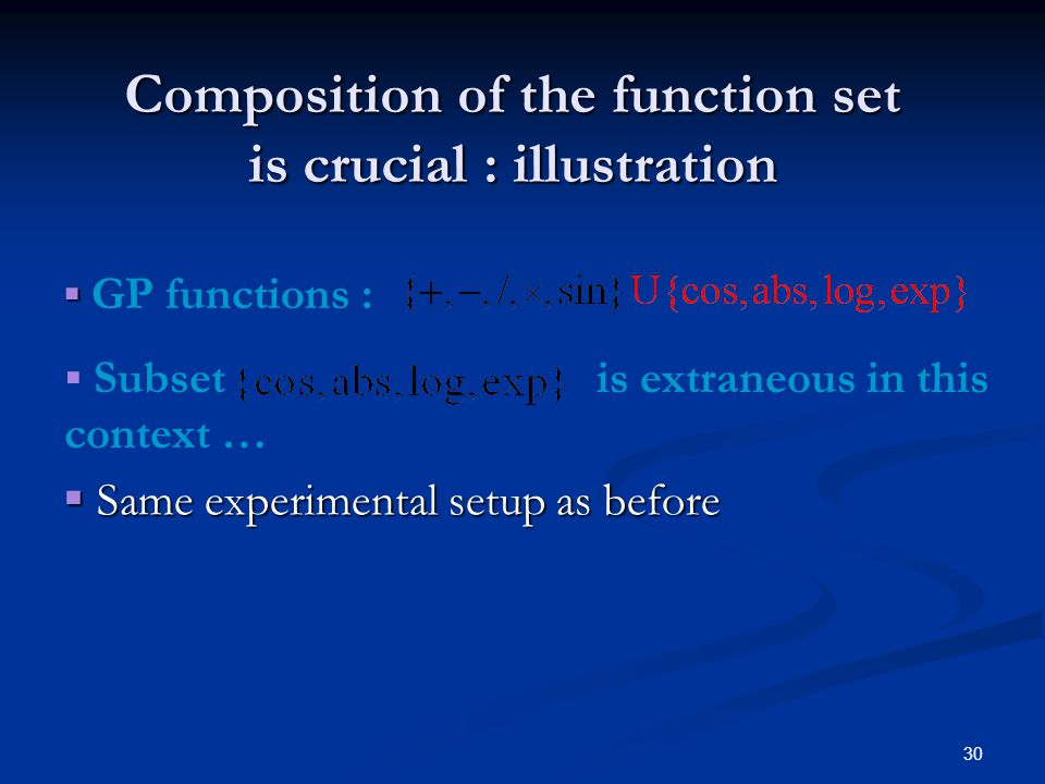 30 Composition of the function set is crucial : illustration GP functions : Same experimental setup as before Same experimental setup as before Subset