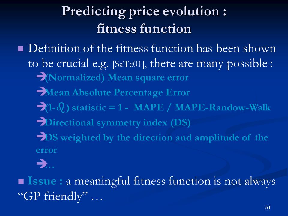 51 Predicting price evolution : fitness function Definition of the fitness function has been shown to be crucial e.g.