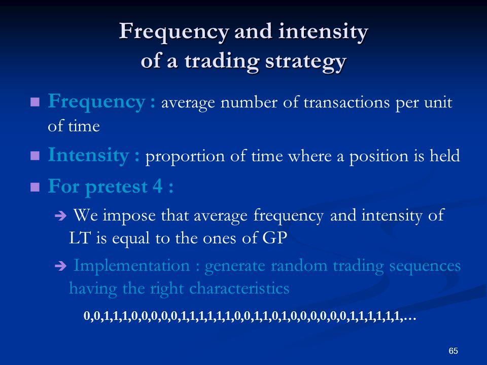 65 Frequency and intensity of a trading strategy Frequency : average number of transactions per unit of time Intensity : proportion of time where a po