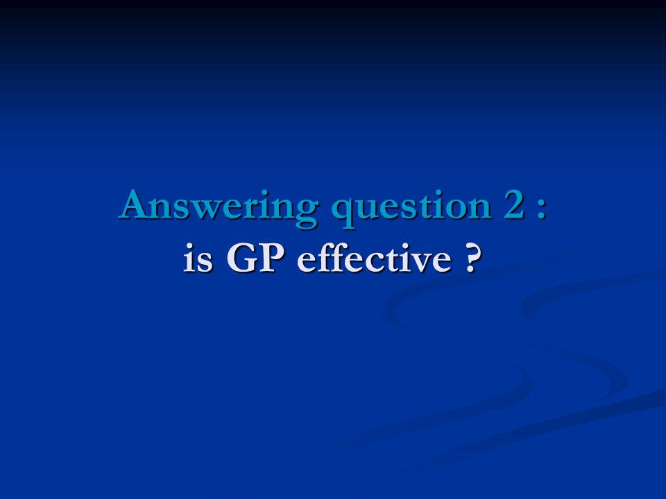Answering question 2 : is GP effective ?