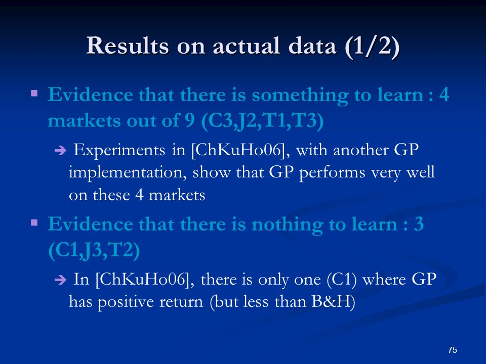 75 Results on actual data (1/2) Evidence that there is something to learn : 4 markets out of 9 (C3,J2,T1,T3) Experiments in [ChKuHo06], with another G