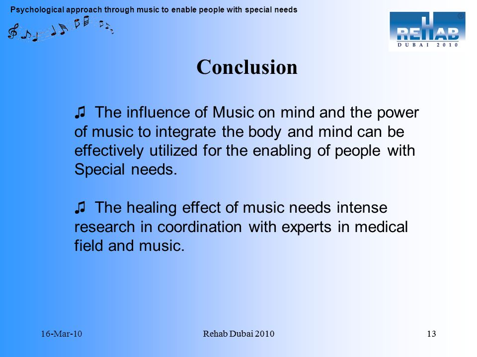 16-Mar-10Rehab Dubai Rehab Dubai The influence of Music on mind and the power of music to integrate the body and mind can be effectively utilized for the enabling of people with Special needs.