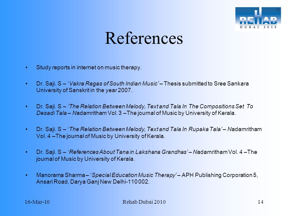 16-Mar-10Rehab Dubai 201014 References Study reports in internet on music therapy.