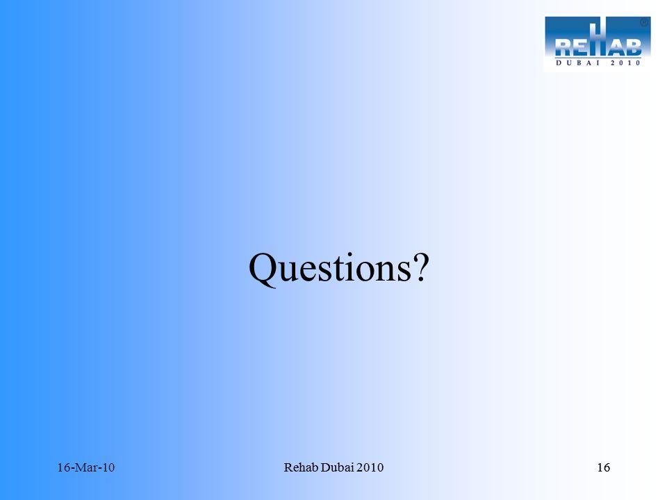 16-Mar-10Rehab Dubai 201016Rehab Dubai 201016 Questions?