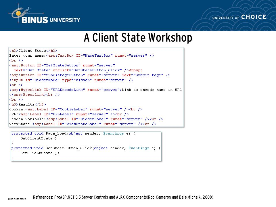 A Client State Workshop Bina Nusantara References: ProASP.NET 3.5 Server Controls and AJAX Components(Rob Cameron and Dale Michalk, 2008)