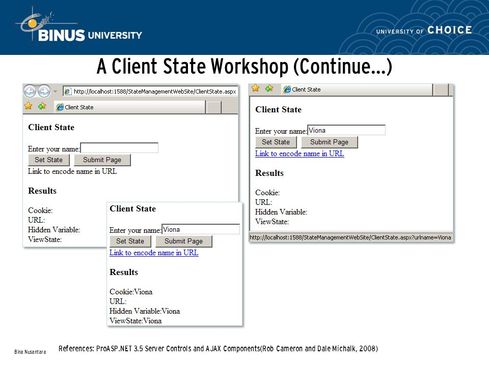 A Client State Workshop (Continue…) Bina Nusantara References: ProASP.NET 3.5 Server Controls and AJAX Components(Rob Cameron and Dale Michalk, 2008)