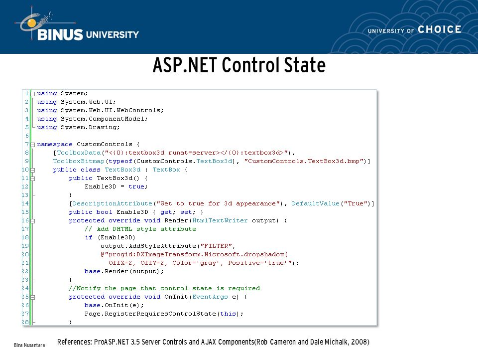 ASP.NET Control State Bina Nusantara References: ProASP.NET 3.5 Server Controls and AJAX Components(Rob Cameron and Dale Michalk, 2008)