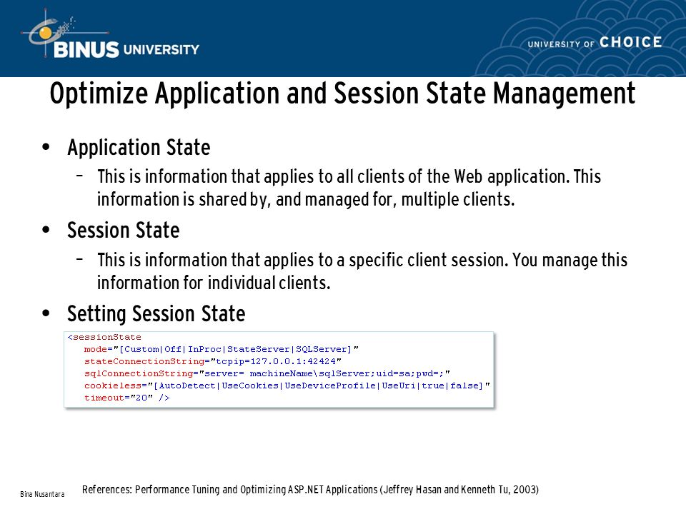Optimize Application and Session State Management Application State – This is information that applies to all clients of the Web application. This inf