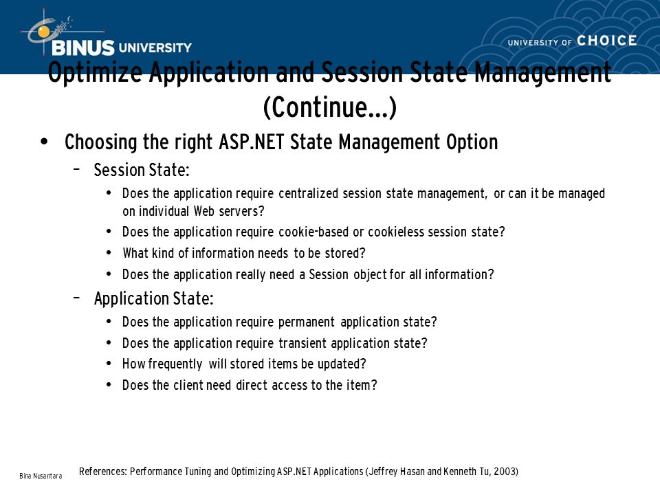 Optimize Application and Session State Management (Continue…) Choosing the right ASP.NET State Management Option – Session State: Does the application