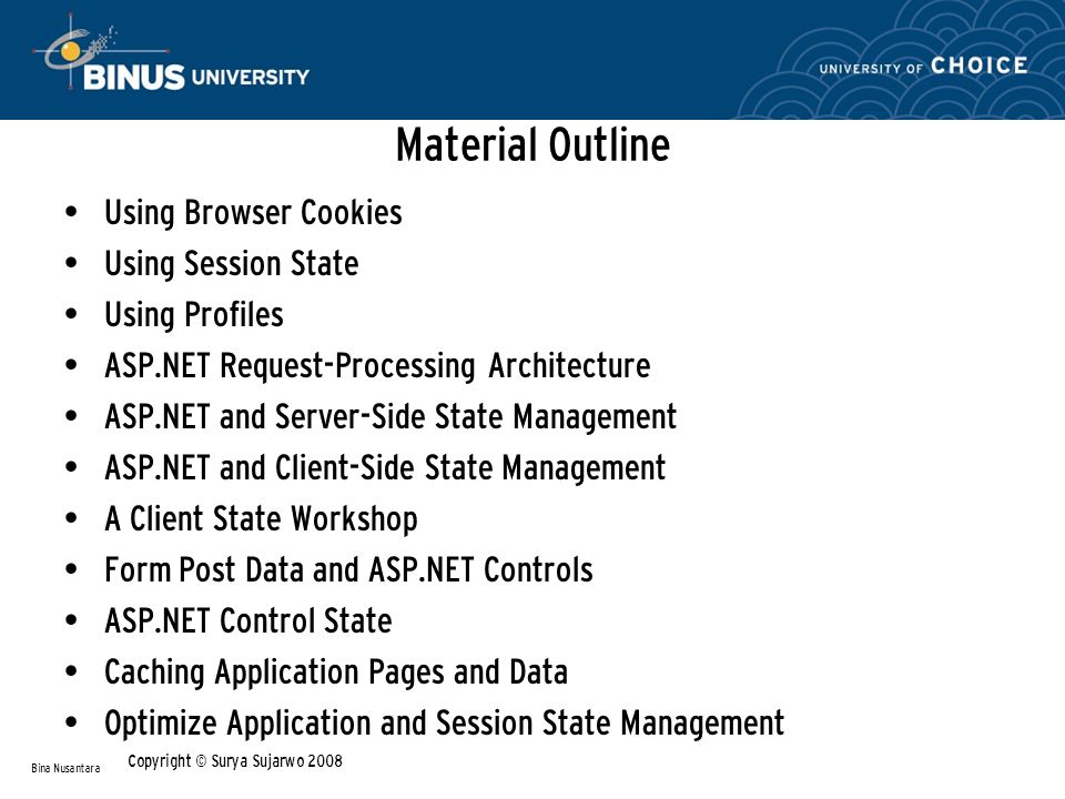 Material Outline Using Browser Cookies Using Session State Using Profiles ASP.NET Request-Processing Architecture ASP.NET and Server-Side State Manage