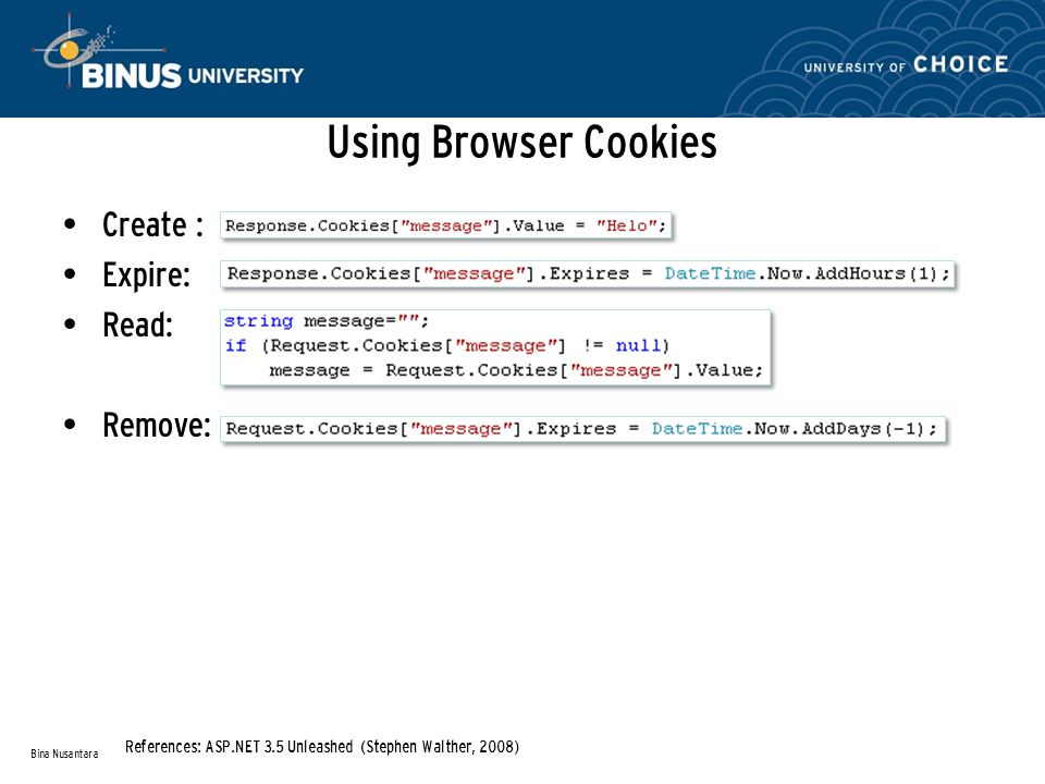 Using Browser Cookies Create : Expire: Read: Remove: Bina Nusantara References: ASP.NET 3.5 Unleashed (Stephen Walther, 2008)