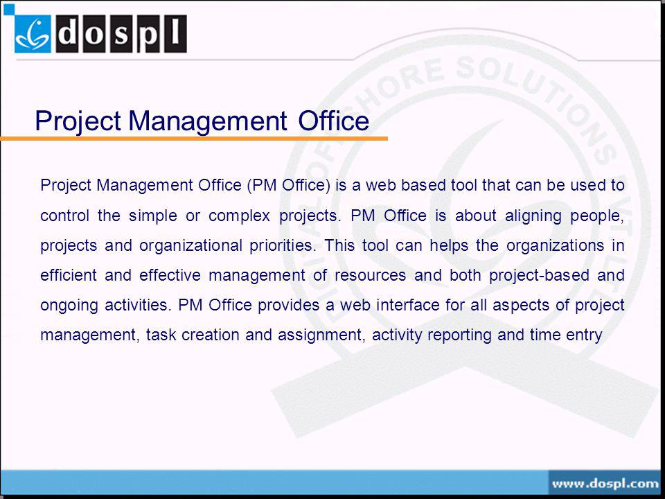 Project Management Office Project Management Office (PM Office) is a web based tool that can be used to control the simple or complex projects. PM Off