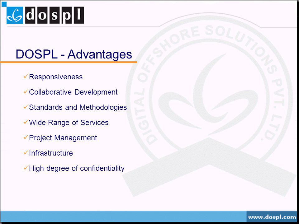 DOSPL - Advantages Responsiveness Collaborative Development Standards and Methodologies Wide Range of Services Project Management Infrastructure High