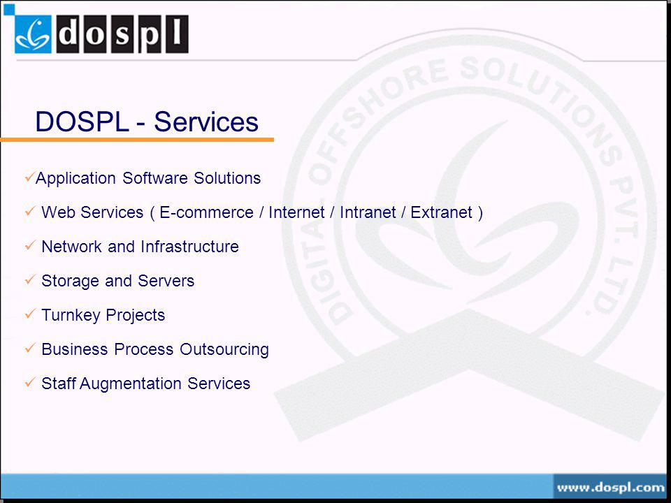 DOSPL - Services Application Software Solutions Web Services ( E-commerce / Internet / Intranet / Extranet ) Network and Infrastructure Storage and Se