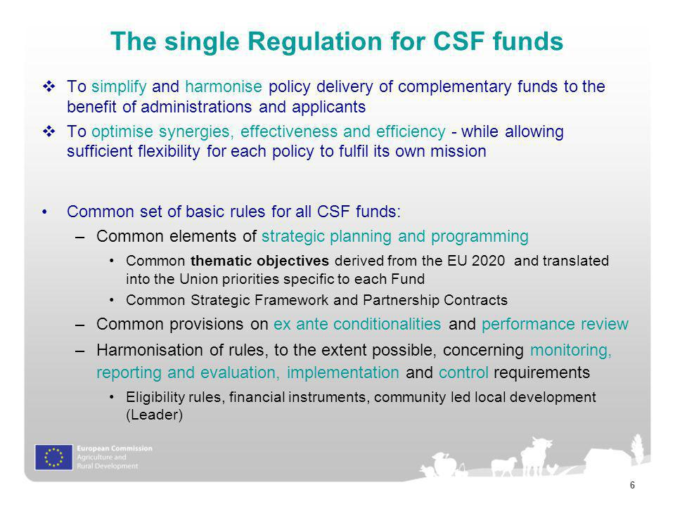 7 The Common Strategic Framework (CSF) EU strategic document: replaces Community strategic guidelines for rural development Ensures a concentrated action and coordination of the CSF funds to translate the EU2020 objectives and targets into key actions Establishes: –thematic objective the key actions –key territorial challenges for urban, rural, coastal areas –cross-cutting principles (non discrimination, sustainable development) –how the funds complement each other to meet EU 2020 –mechanisms to ensure coherence and consistency with economic policies of the Union.