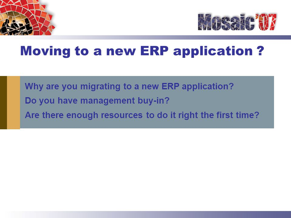 Moving to a new ERP application . Why are you migrating to a new ERP application.
