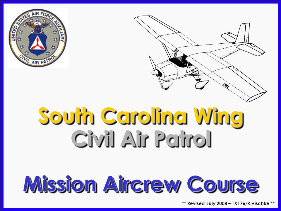 1 South Carolina Wing Civil Air Patrol Mission Aircrew Course South Carolina Wing Civil Air Patrol Mission Aircrew Course ** Revised July 2008 – TX176/R.Hischke **