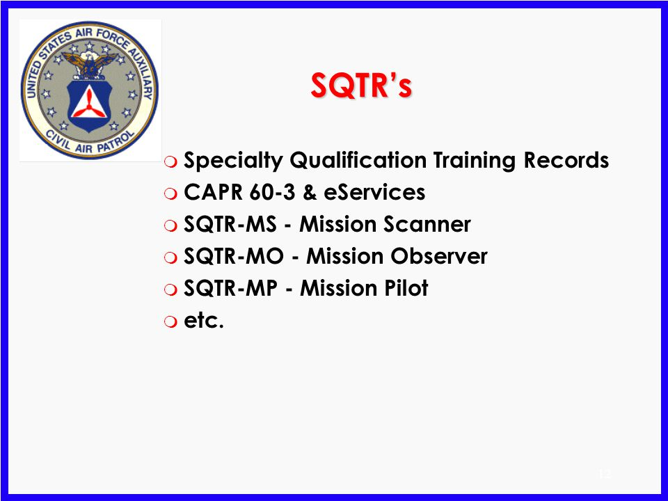 11 Radio Operator Authorization Card m Complete Basic Comm User Training m CAP Form 76 (ROA) m CAPR 100-1 Mission Forms