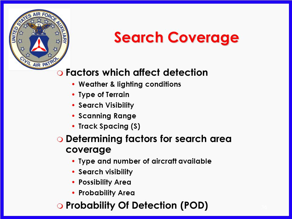 35 Search Priorities m Areas of bad weather m Low clouds and poor visibility m Areas where weather was not as forecast m High terrain m Areas not cove