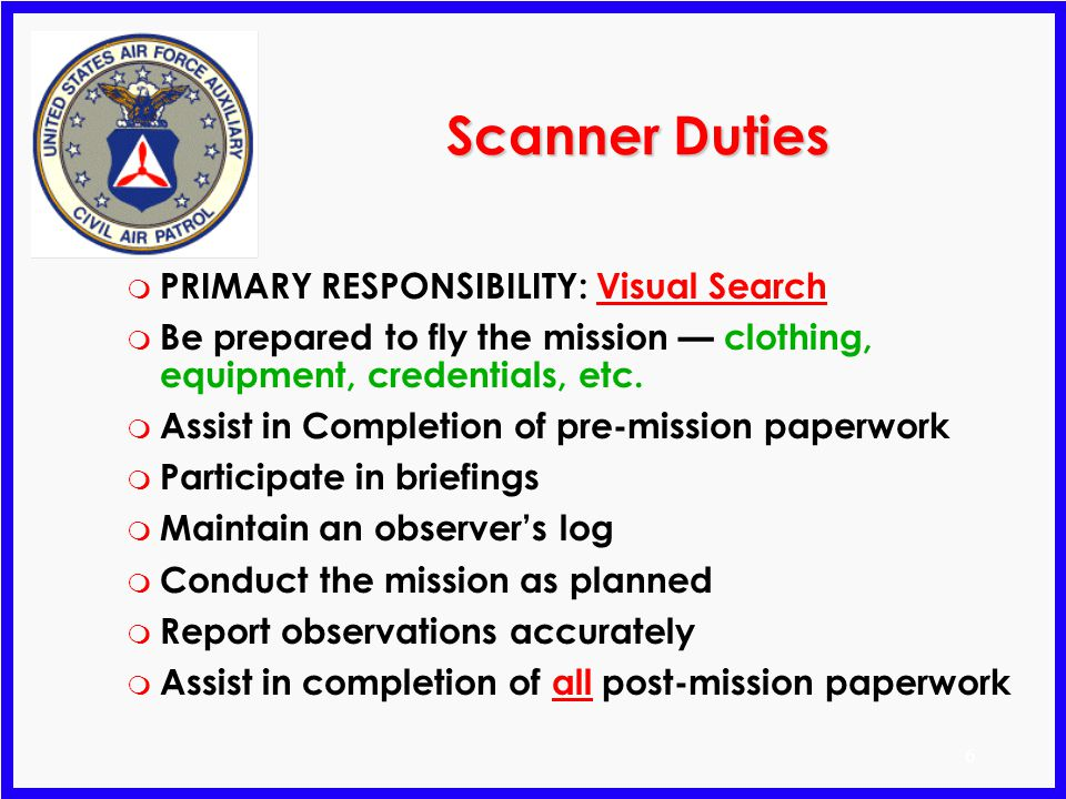 6 m PRIMARY RESPONSIBILITY: Visual Search m Be prepared to fly the mission clothing, equipment, credentials, etc.