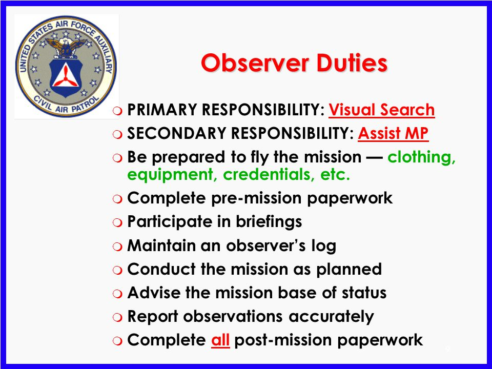 69 Debriefing m Note both Positive and Negative results - You may not have seen anything, but the conditions (sun angle, terrain, etc.) may have been such that it will be necessary to send another sortie to that same area.