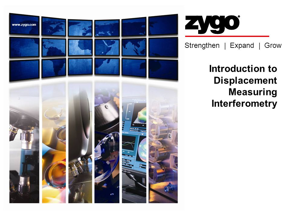 Strengthen | Expand | Grow www.zygo.com Introduction to Displacement Measuring Interferometry