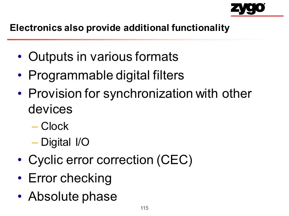 115 Electronics also provide additional functionality Outputs in various formats Programmable digital filters Provision for synchronization with other devices –Clock –Digital I/O Cyclic error correction (CEC) Error checking Absolute phase