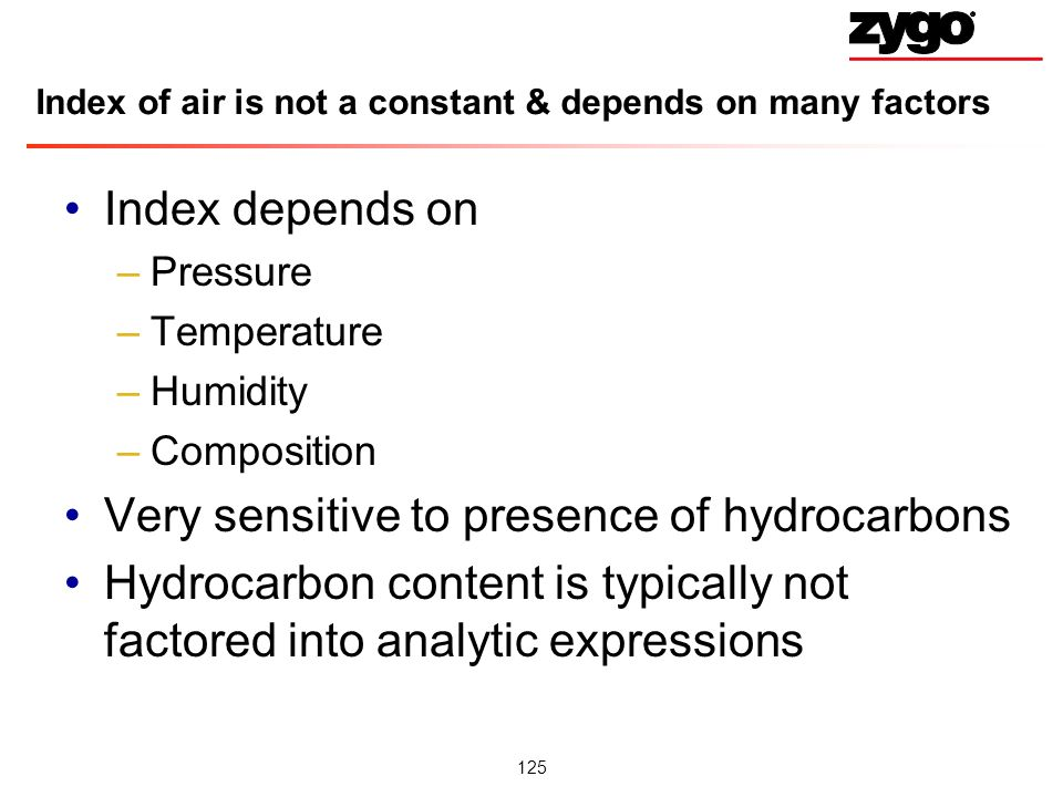 125 Index of air is not a constant & depends on many factors Index depends on –Pressure –Temperature –Humidity –Composition Very sensitive to presence of hydrocarbons Hydrocarbon content is typically not factored into analytic expressions
