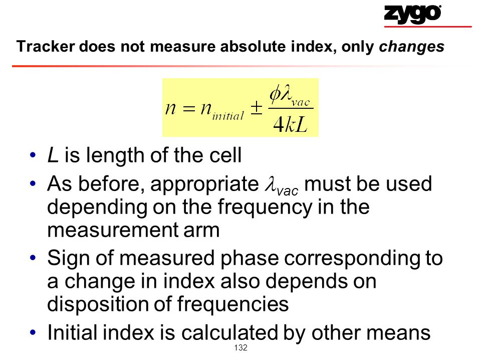 132 Tracker does not measure absolute index, only changes L is length of the cell As before, appropriate vac must be used depending on the frequency in the measurement arm Sign of measured phase corresponding to a change in index also depends on disposition of frequencies Initial index is calculated by other means